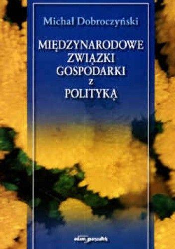 Okładka książki Międzynarodowe związki gospodarki z polityką wyd. II