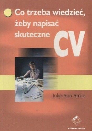 Okładka książki Co trzeba wiedzieć, żeby napisać skuteczne CV
