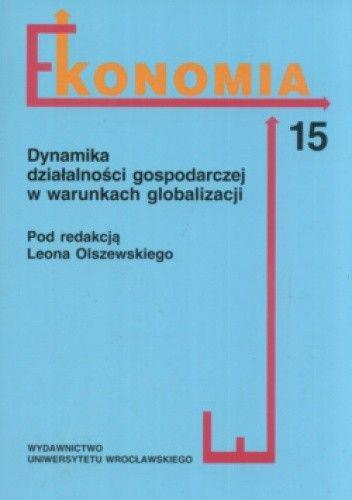 Okładka książki Ekonomia Część 15 Dynamika działalności gospodarczej w warunkach globalizacji
