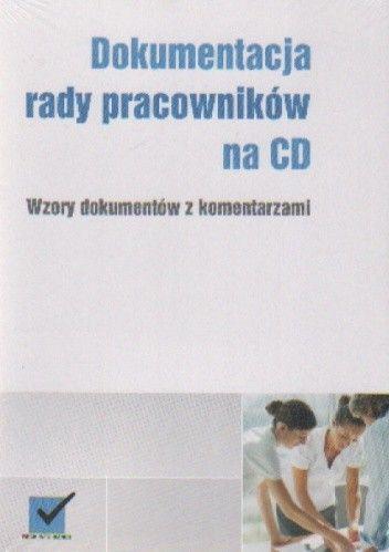 Okładka książki Dokumentacja rady pracowników na CD. Wzory dokumentów z komentarzami