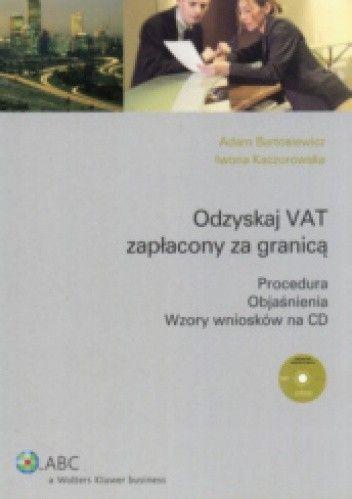 Okładka książki Odzyskaj VAT zapłacony za granicą. Procedura. Objaśnienia. Wzory wniosków na CD