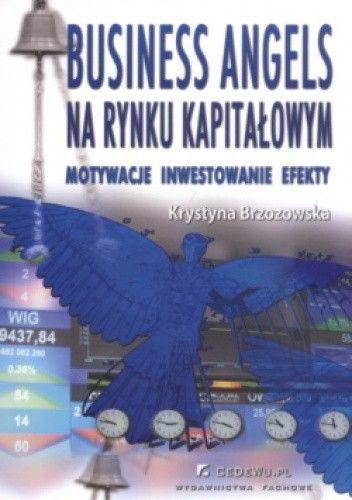 Okładka książki Business angels na rynku kapitałowym Motywacje Inwestowanie Efekty