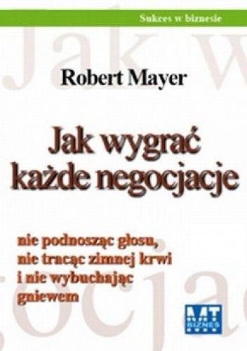 Okładka książki Jak wygrać każde negocjacje nie podnosząc głosu, nie tracąc zimnej krwi i nie wybuchając gniewem / Pakiet z S. O. S. Prezentacja! 9 łatwych kroków: od