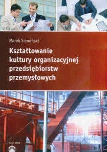 Okładka książki Kształtowanie kultury organizacyjnej przedsiębiorstw przemysłowych
