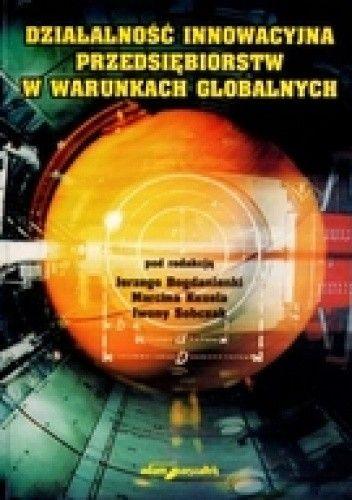 Okładka książki Działalność innowacyjna przedsiębiorstw w warunkach globalnych