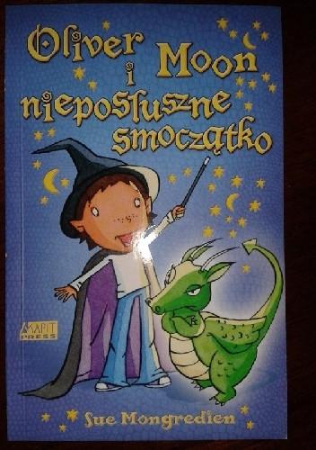 Okładka książki Oliver Moon i nieposłuszne smoczątko