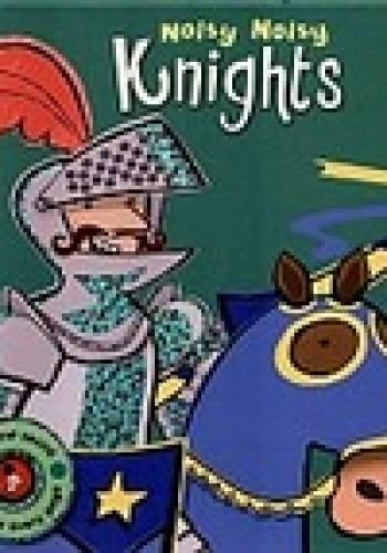 Okładka książki Noisy Noisy. Knights