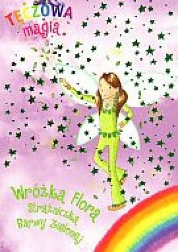 Okładka książki Tęczowa magia. Wróżka Flora Strażniczka Barwy zielonej