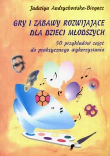 Okładka książki Gry i zabawy rozwijające dla dzieci młodszych