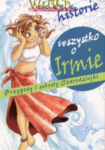 Okładka książki Wszystko o Irmie : przygody i sekrety czarodziejki