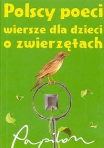 Okładka książki Polscy poeci wiersze dla..o zwierzętach