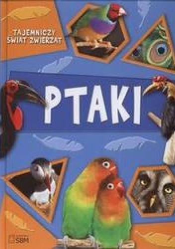 Okładka książki Tajemniczy świat zwierząt Ptaki