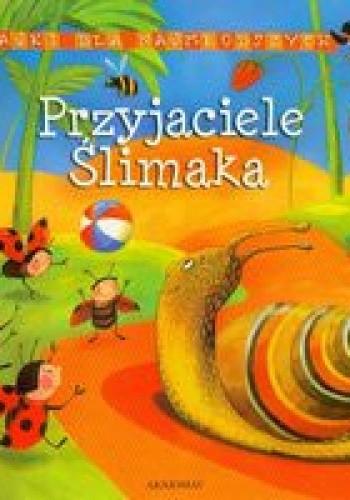 Okładka książki Bajki dla najmłodszych Przyjaciele ślimaka /Bajki dla najmłodszych