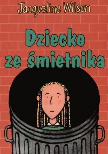 Okładka książki Dziecko ze śmietnika