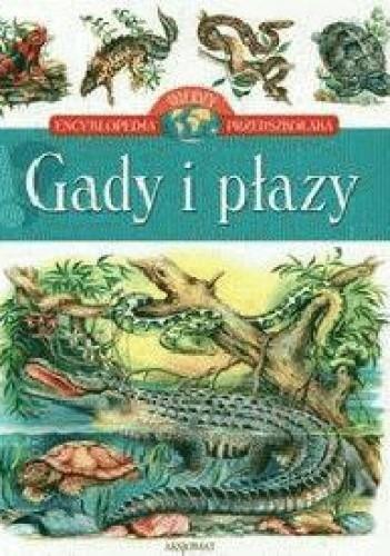 Okładka książki Gady i płazy. Encyklopedia wiedzy przedszkolaka