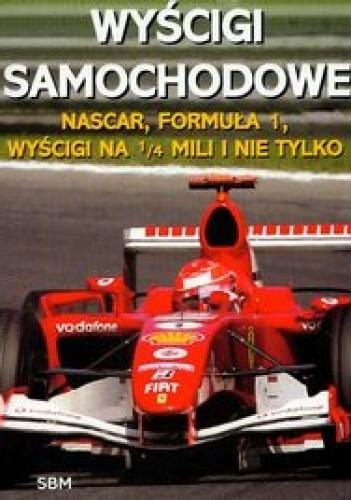 Okładka książki Wyścigi samochodowe /Nascar, formuła 1, wyścigi na 1/4 mili i nie tylko