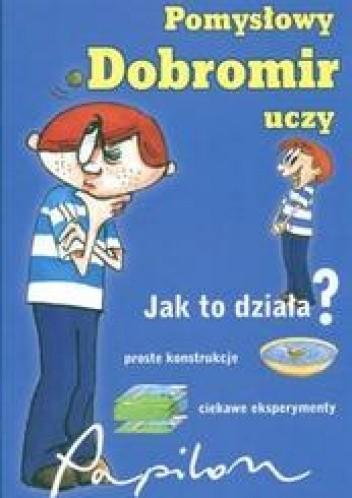 Okładka książki Pomysłowy Dobromir uczy Jak to działa prosto