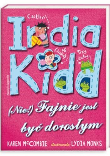 Okładka książki India Kidd. (Nie) fajnie jest być dorosłym