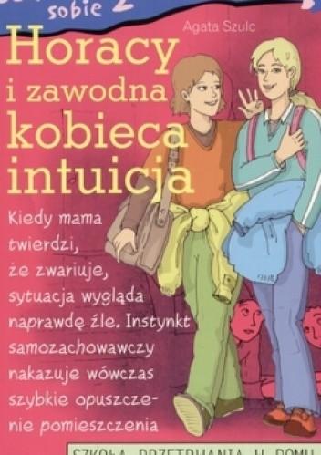 Okładka książki Jak poradzić sobie z rodzicamia Horacy i zawodna kobieca intuicja