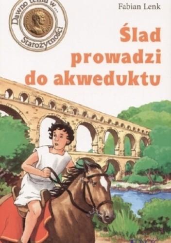 Okładka książki ślad prowadzi do akweduktu