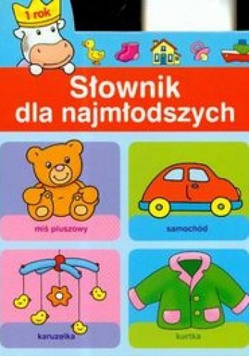 Okładka książki Słownik dla najmłodszych 1 rok