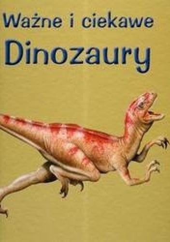 Okładka książki Ważne i ciekawe Dinozaury