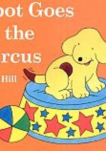 Okładka książki Spot goes to the circus