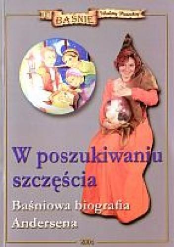 Okładka książki W poszukiwaniu szczęścia. Baśniowa biografia Andersena