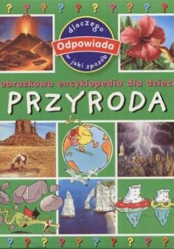 Okładka książki Przyroda. Obrazkowa encyklopedia dla dzieci