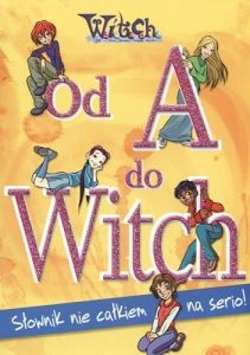 Okładka książki Od A do Witch. Słownik nie całkiem na serio!