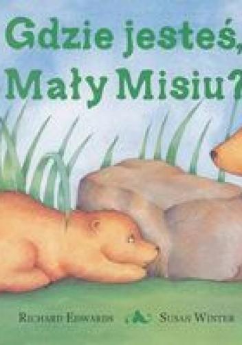 Okładka książki Gdzie jesteś, Mały Misiu?