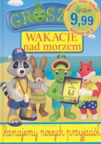 Okładka książki Groszek. Wakacje nad morzem. Poznajemy nowych przyjaciół