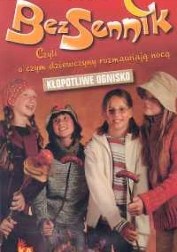 Okładka książki Bezsennik, czyli o czym dziewczyny rozmawiają nocą. Kłopotliwe ognisko