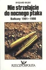 Okładka książki Nie strzelajcie do nocnego ptaka. Bałkany 1991-1998