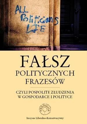 Okładka książki Fałsz politycznych frazesów, czyli pospolite złudzenia w gospodarce i polityce