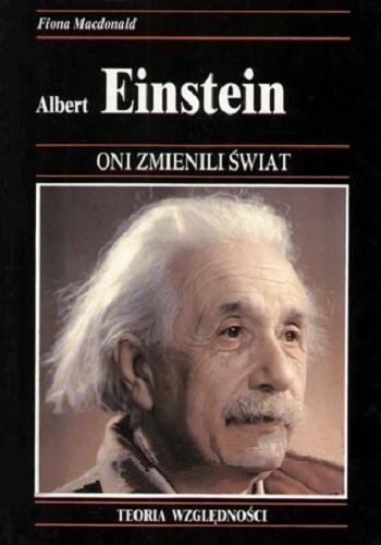 Okładka książki Albert Einstein. Ekscentryczny fizyk, którego teoria względności zrewolucjonizowała nasz pogląd na wszechświat