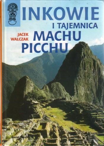Okładka książki Inkowie i tajemnica Machu Picchu