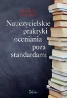 Okładka książki Nauczycielskie praktyki oceniania poza standardami