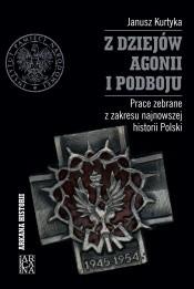 Okładka książki Z dziejów agonii i podboju. Prace zebrane z zakresu najnowszej historii Polski