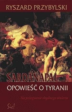 Okładka książki Sardanapal. Opowieść o tyranii