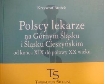 Okładka książki Polscy lekarze na Górnym Śląsku i Śląsku Cieszyński od końca XIX  do połowy XX wieku