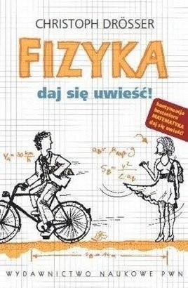 Okładka książki Fizyka. Daj się uwieść!