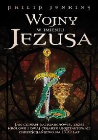 Okładka książki Wojny w imieniu Jezusa. Jak czterej patriarchowie, trzy królowe i dwaj cesarze ukształtowali chrześcijaństwo na 1500 lat