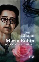 Okładka książki Marta Robin. To, co o niej wiem...