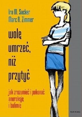 Okładka książki Wolę umrzeć, niż przytyć. Jak zrozumieć i pokonać anoreksję i bulimię
