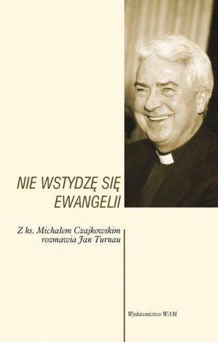 Okładka książki Nie wstydzę się Ewangelii. Z ks. Michałem Czajkowskim rozmawia Jan Turnau