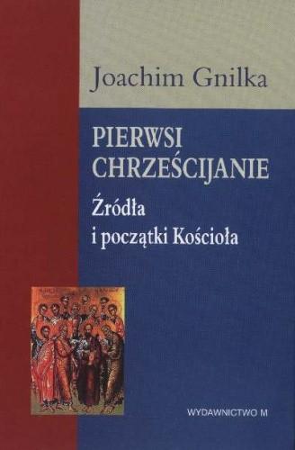 Okładka książki Pierwsi Chrześcijanie. Źródła i początki Kościoła