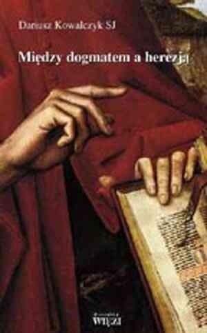 Okładka książki Między dogmatem a herezją