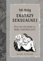 50 dróg do ekstazy seksualnej. Życie jest zbyt krótkie na seks tantryczny