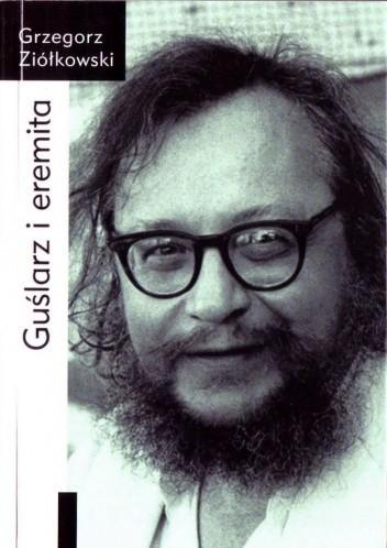 Okładka książki Guślarz i eremita. Jerzy Grotowski: od wykładów rzymskich (1982) do paryskich (1997-1998)